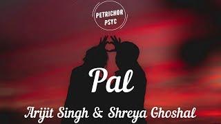 Arijit Singh & Shreya Ghoshal - Pal (Lyrics) HD - YouTube