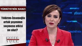 Türkiye'nin Nabzı - 12 Haziran 2019 (Yıldırım-İmamoğlu ortak yayınının seçmene etkisi ne olur?)