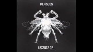 Meniscus - Absence of I (Full Album)