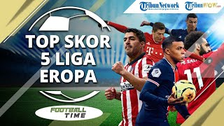 FOOTBALL TIME: Top Skor 5 Liga Eropa, Pemuncak Klasemen Cenderung Tak Ada Wakil