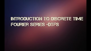 Introduction To Discrete Time Fourier Series - DTFS
