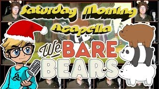 WE BARE BEARS Theme - Saturday Morning Acapella