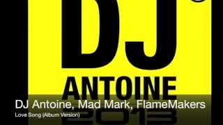 DJ Antoine, Mad Mark, FlameMakers - Love Song (Album Version)