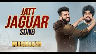 Jatt Jaguar Video Song | MUBARAKAN | Anil Kapoor | Arjun Kapoor | Ileana D'Cruz | Athiya Shetty