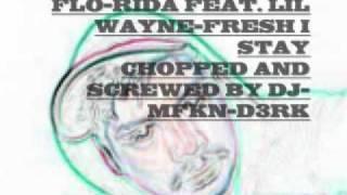 FLO-RIDA FEAT. LIL WAYNE-FRESH I STAY CHOPPED SCREWED DJ DERK