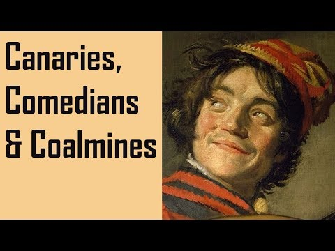 Comedians, canaries and coalmines