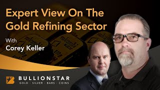 BullionStar Perspectives - Corey Keller - Expert view on the gold refining sector