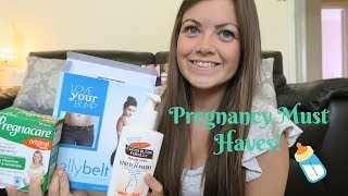 PREGNANCY MUST HAVES!