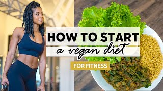 How To Start A Vegan Diet For Fitness: Foods To Eat + Tips