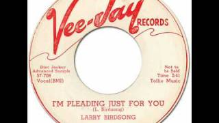 LARRY BIRDSONG - I'm Pleading Just For You [Vee-Jay 254] 1957