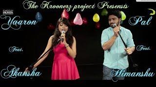 Yaaron Dosti | Pyaar Ke Pal | The Kroonerz Project |Feat. Himanshu Kumar | Akansha | KK