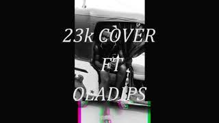Oladips 23k Ft Shapboi ...cover Freestyle