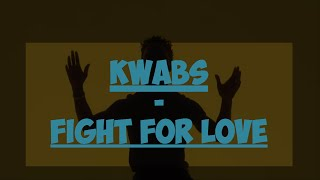 Kwabs - Fight For Love [with Lyrics]