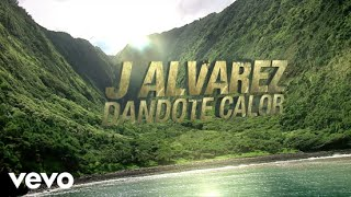 Dandote Calor - J Alvarez (Video)