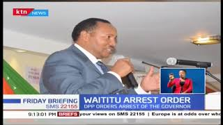DPP Noordin Haji orders arrest of Governor Waititu, his families members over corruption