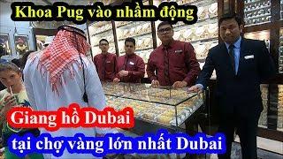 Giang hồ Dubai - Khoa Pug đi mua 3 cây vàng vô tình vào nhầm động giang hồ tại chợ vàng Dubai