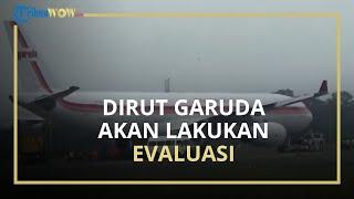 Pesawat Garuda Indonesia Tergelincir di Makassar, Dirut Akan Lakukan Evaluasi