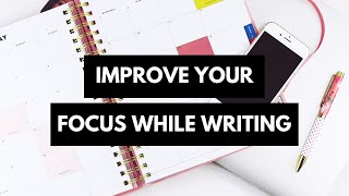 How To Stay Focused While Writing