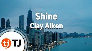 [TJ노래방] Shine - Clay Aiken ( - ) / TJ Karaoke