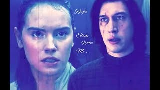 Reylo ~ Stay With Me