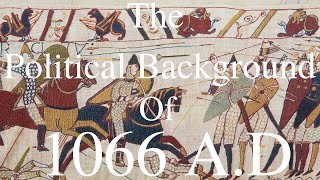 The Political Background of 1066 A.D and the Battle of Hastings