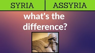 Syria & Assyria: What's the Difference?