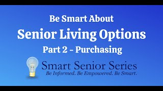 Be Smart About Senior Living Options Part 2 – Purchasing