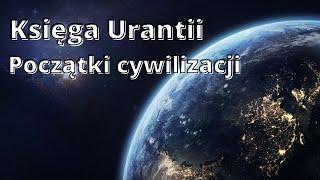 Księga Urantii- Historia Cywilizacji na Ziemi.