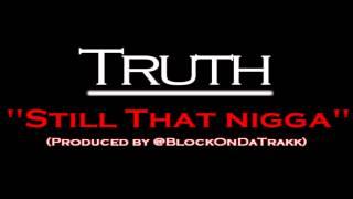 Chicago Truth - Still that Nigga | Produced by @BlockOnDaTrakk