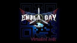 Video Enola Gay - Mám toho dost  (Virtuální svět)