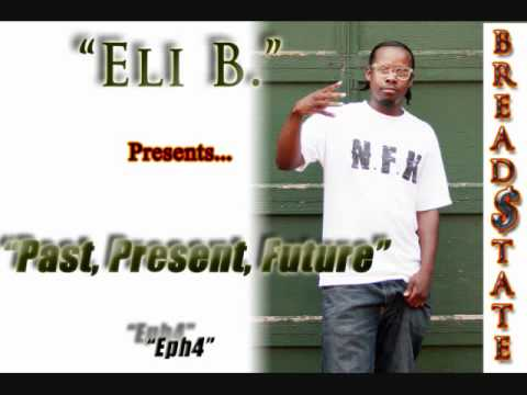 Past Present Future by Eli B - Eph4/Bread$tate(NFKmusic)