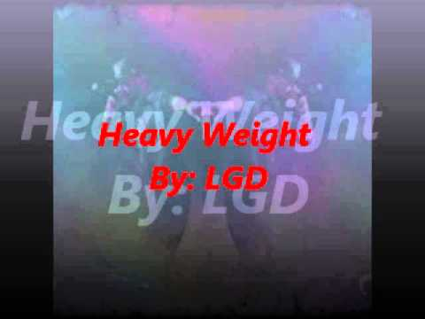 """""""Heavy Weight"""" By: LGD"""