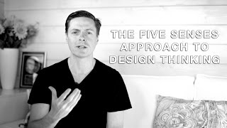 The Five Senses Approach To Design Thinking