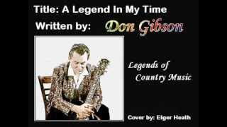A Legend In My Time: writen and recorded by Don Gibson.