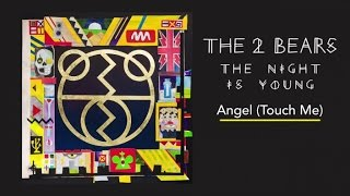 The 2 Bears - Angel (Touch Me)