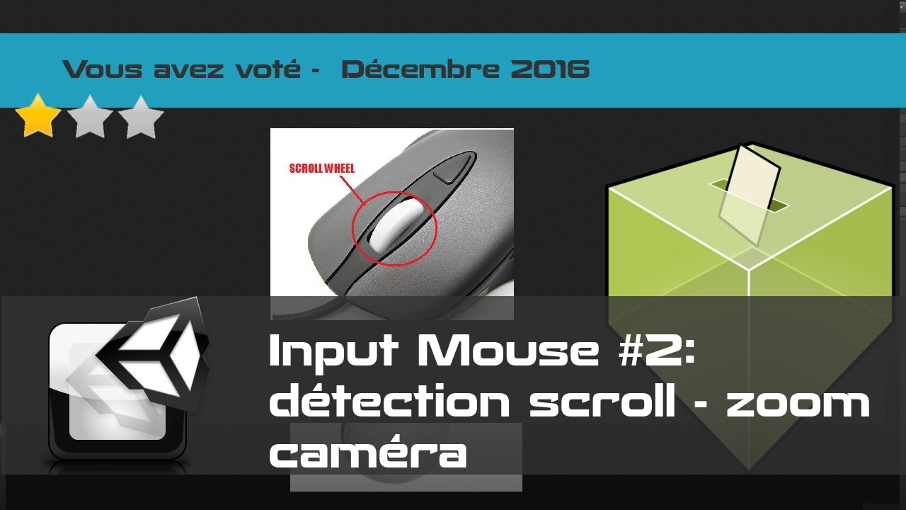 Tuto Unity FR - Gestion souris - Input Mouse #2 - Mouse Scroll