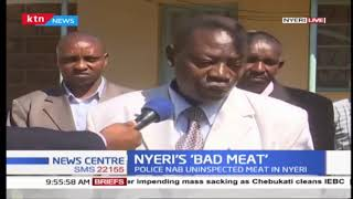 Police in Nyeri nabbed tens of  kilograms of uninspected  meat stashed in sacks