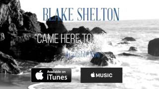 Blake Shelton - Came Here To Forget (Teaser)