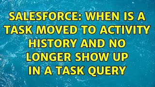 Salesforce: When is a task moved to activity history and no longer show up in a task query
