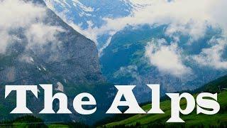 The Alps: Switzerland (Swiss Alps in HD) - Aarons Short Films