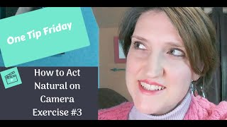 One Tip Friday - How to Act Natural on Camera Exercise #4