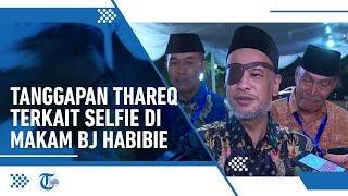Tanggapan Thareq Kemal saat Banyak Warga yang Selfie di Makam BJ Habibie: Ini Zaman Modern