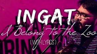 INGAT / I BELONG TO THE ZOO / LYRICS: ( Lyric Video )