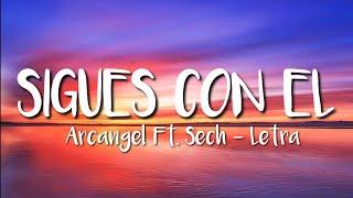 Arcángel Ft. Sech - Sigues Con El (LETRA)