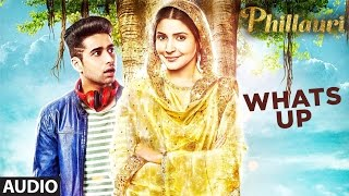Whats Up Full Audio Song | Phillauri | Anushka, Diljit | Mika Singh, Jasleen Royal | Aditya