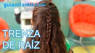 Cómo hacer una trenza de raiz, Peinados para niña