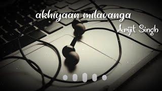 Akhiyaan Milavanga By Arijit Singh Whatsapp Status Love Whatsapp Status