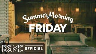 FRIDAY SUMMER MORNING JAZZ: 기분 좋은 아침을 위한 Happy Jazz & Bossa Nova 음악 휴식