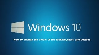 How to change the colors within Windows 10 (task bar, start, and buttons)