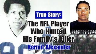 The NFL Player Who Hunted His Family's Killer - Kermit Alexander